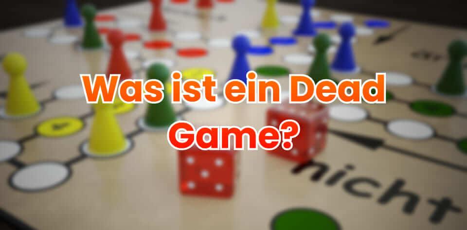 Was ist ein Dead Game? - Herkunft, Bedeutung 1