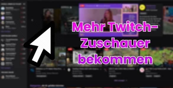 twitch tipps mehr zuschauer bekommen livestream