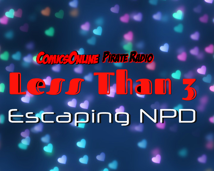 Podcast: Less Than 3 - Escaping NPD