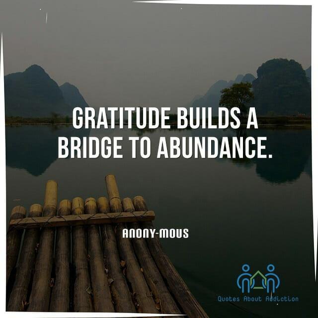 gratitude builds a bridge to abundance quotes about addiction