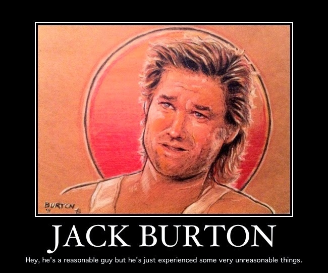 jack burton hey hes a reasonable guy but hes just