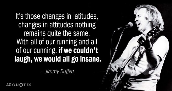 jimmy buffett quote its those changes in latitudes
