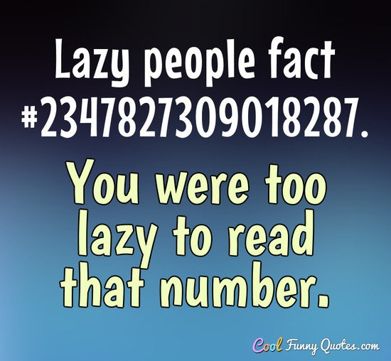 lazy people fact 2347827309018287 you were too lazy to