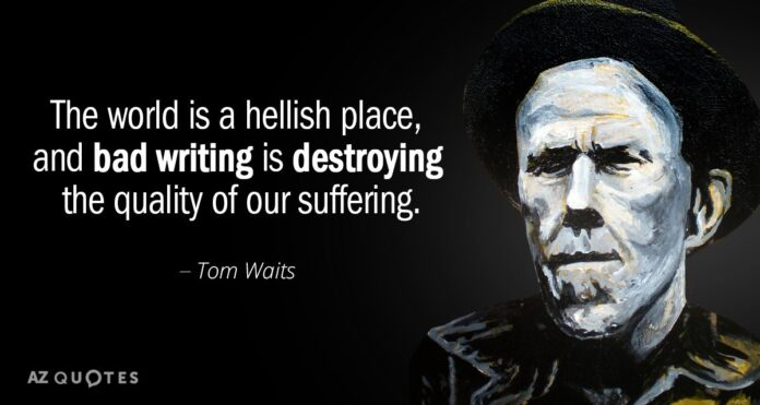 tom waits quote the world is a hellish place and bad