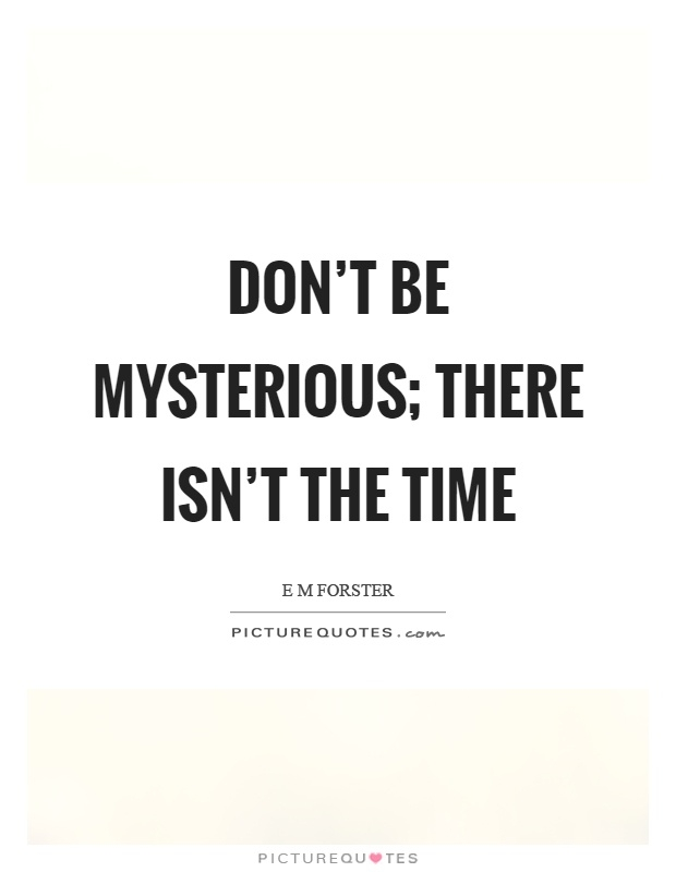 dont be mysterious there isnt the time picture quotes