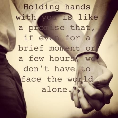 holding hands with you is like a promise that if even for a