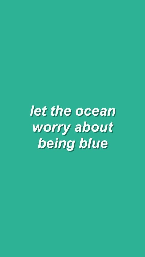 let the ocean worry about being blue quotes blue
