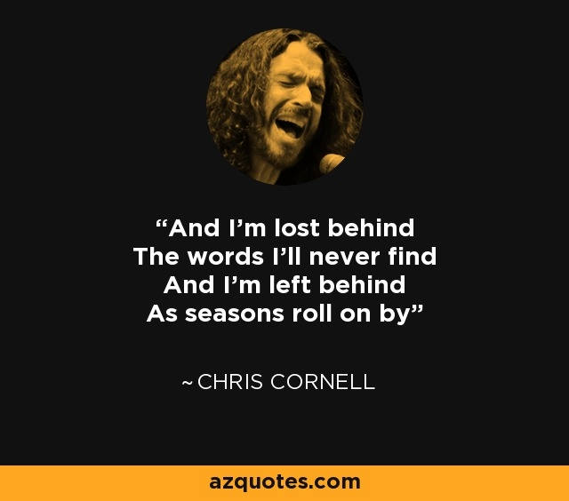 chris cornell quote and im lost behind the words ill