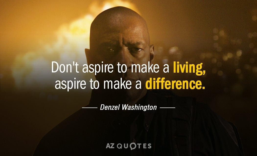 denzel washington quote dont aspire to make a living