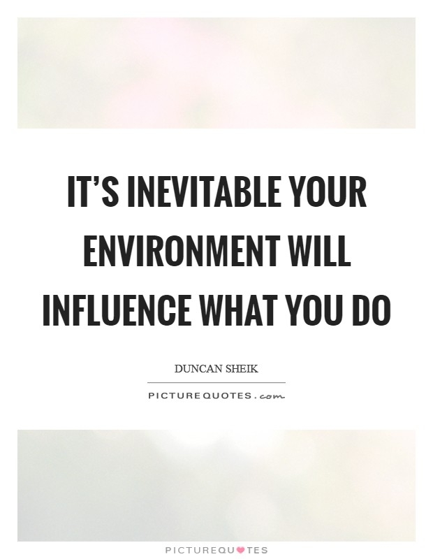 environment influence quotes sayings environment