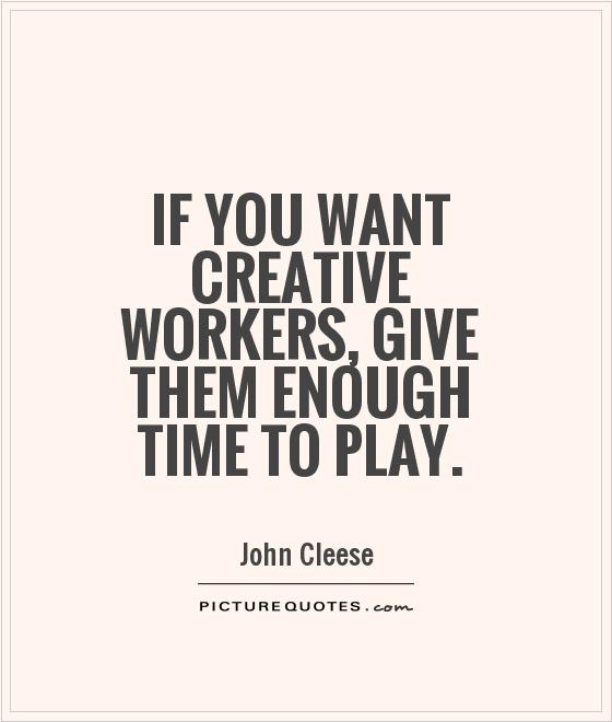 if you want creative workers give them enough time to play