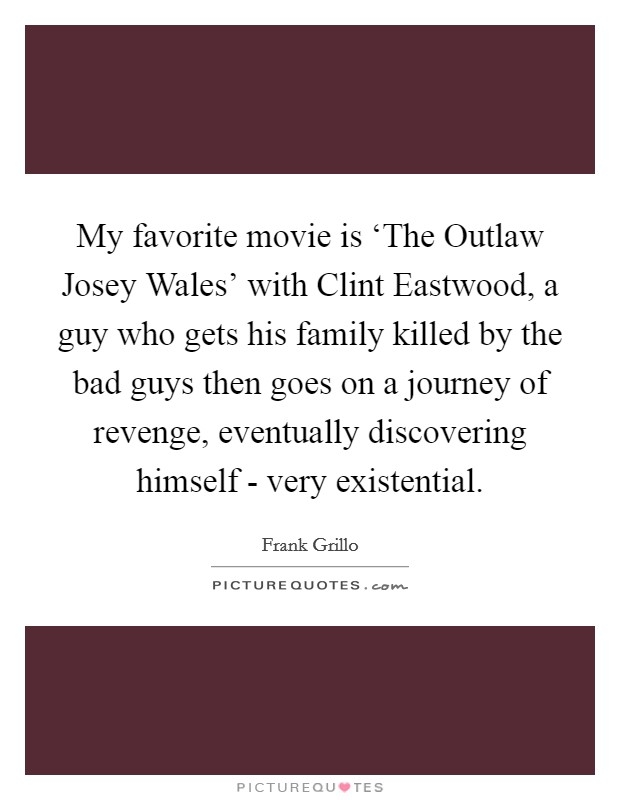 my favorite movie is the outlaw josey wales with clint