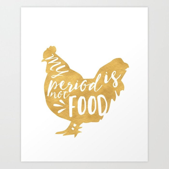 my period is not food vegan chicken quote art print deificusart