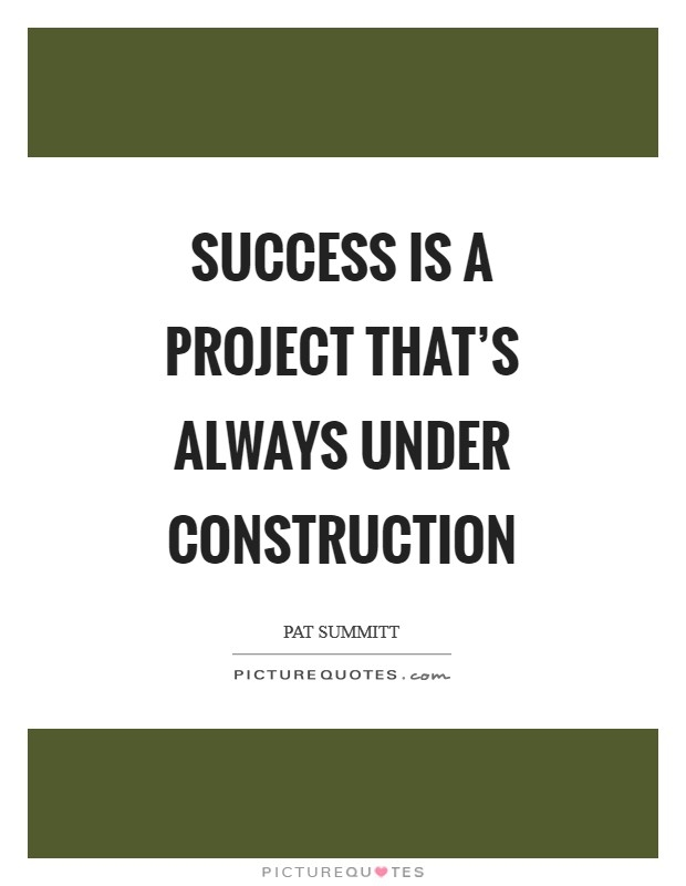 success is a project thats always under construction
