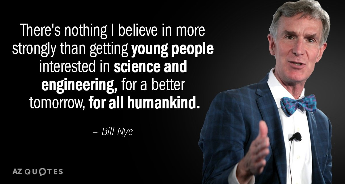 bill nye quote theres nothing i believe in more strongly
