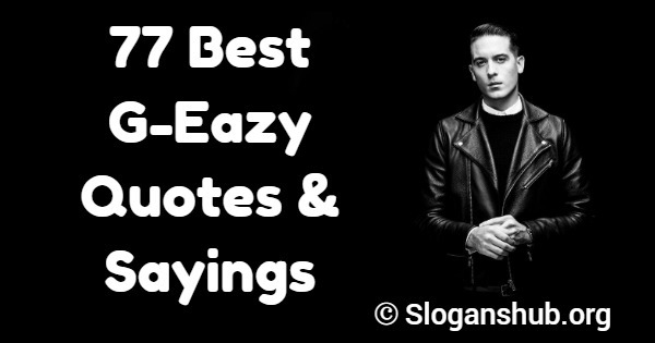 77 best g eazy quotes sayings slogans hub