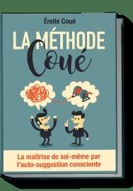 Méthode Coué - La maîtrise de soi-même par l'auto-suggestion consciente