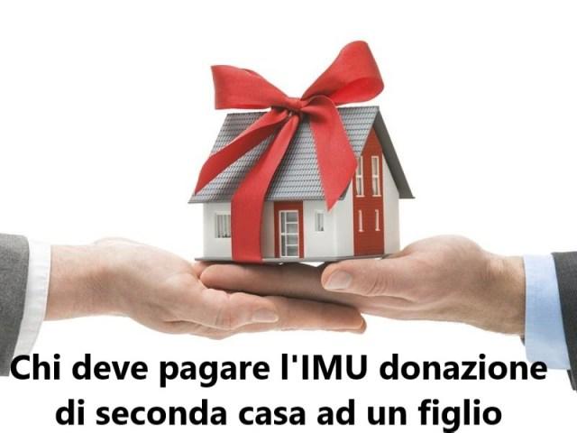 Chi deve pagare l'IMU donazione di seconda casa ad un figlio