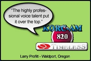 "KORC Testimonial Stating ""The highly professional voice talent put it over the top"" - Larry Proffit, Waldport, Oregon"