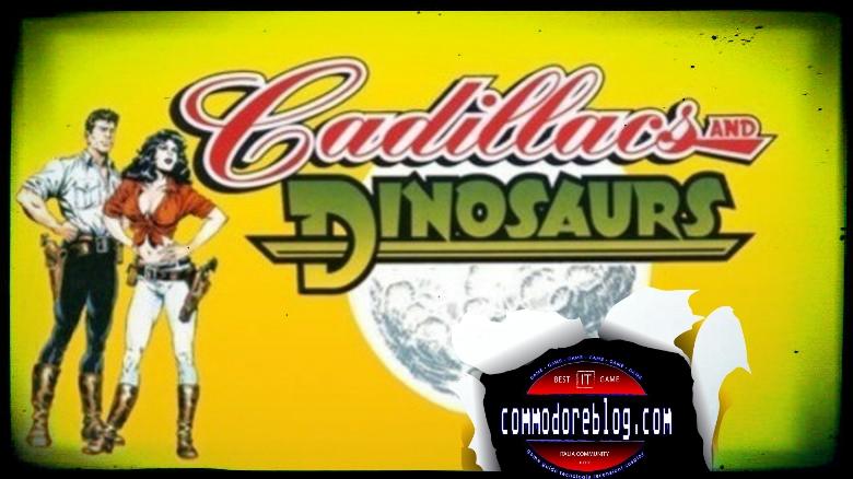 Cadillac & Dinosaurus, un gioco pazzesco!