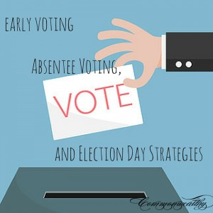 Early Voting, Absentee Voting and Election Day Strategies