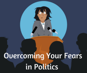 overcoming your fears in politics