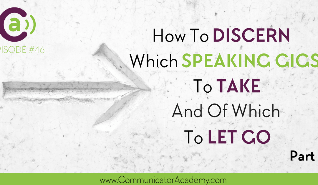 Eps #46: How to Discern Which Speaking Gigs to Take and of Which to Let Go- Part 1
