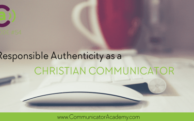 Eps #54: Responsible Authenticity as a Christian Communicator
