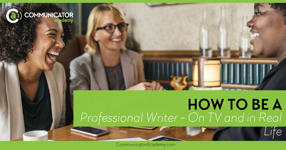 How to Be a Professional Writer - On TV and In Real Life