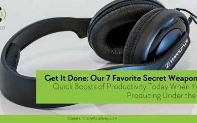 Eps. #107: Get it Done: Our 7 Favorite Secret Weapons for Quick Boosts of Productivity Today When You're Producing Under the Gun
