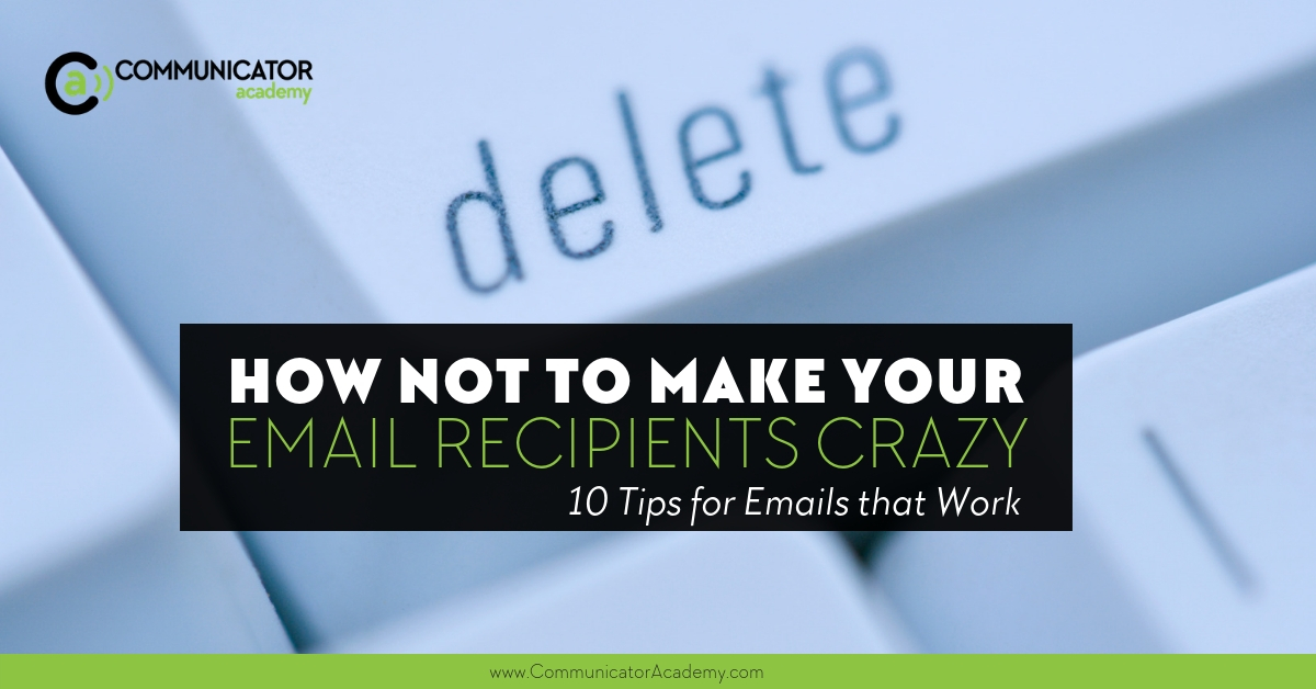 How Not to Make Your Email Recipients Crazy: 10 Tips for Emails that Work