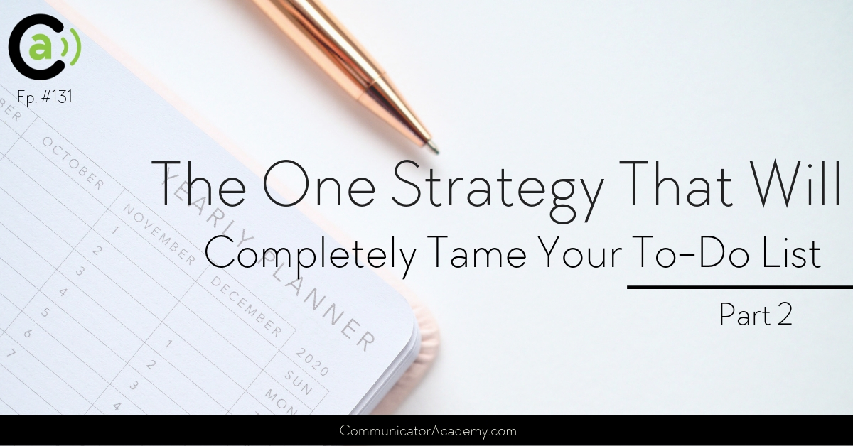 #131 Part 2 The One Strategy That Will Completely Tame Your To Do List