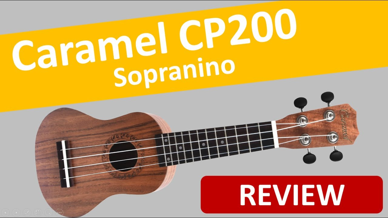 REVIEW – UKULELE SOPRANINO CARAMEL CP200