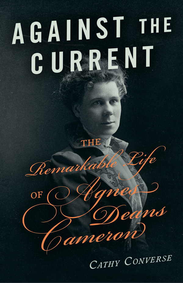 Lecture: Against the Current, The Remarkable Life of Agnes Deans Cameron