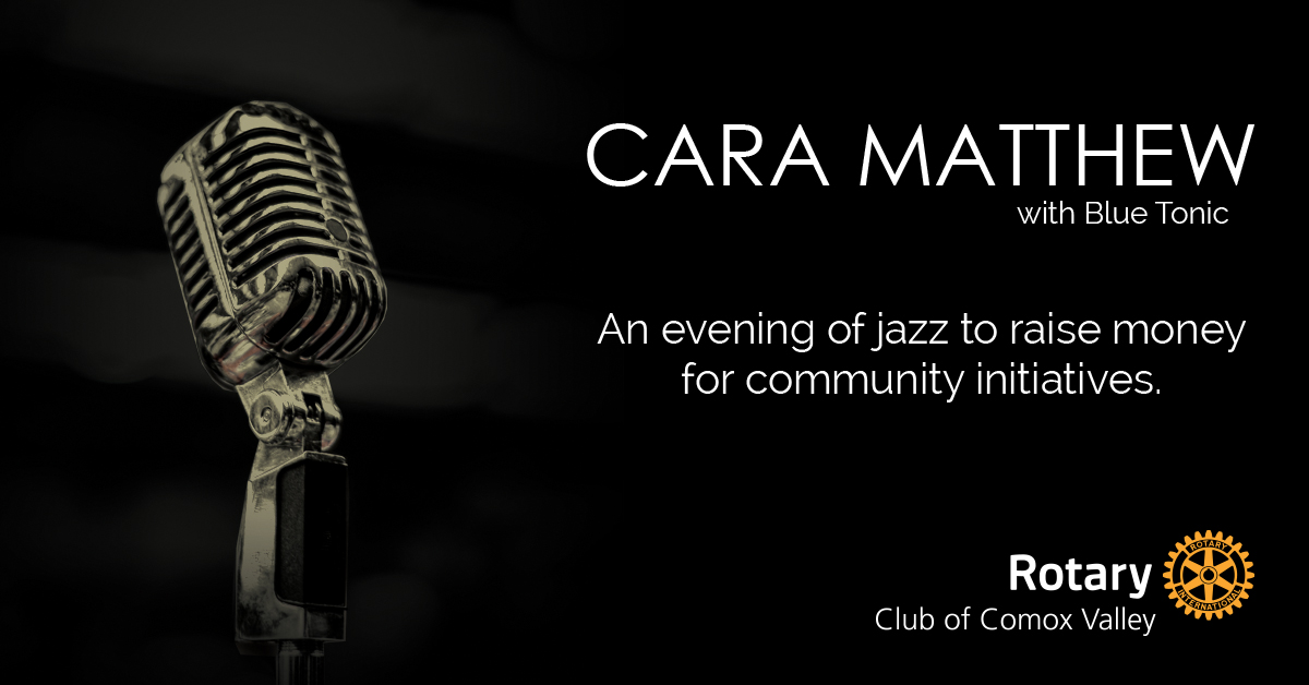 Rotary Club of Comox Valley presents Cara Matthew in Concert
