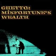 Ghetto: Misfortune's Wealth