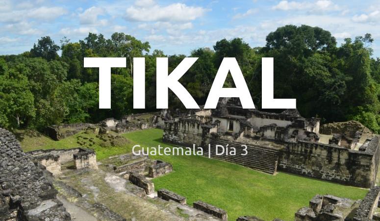 Guatemala, día 3: Tikal.