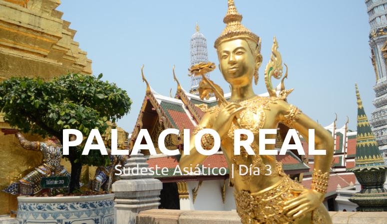 Sudeste Asiático, día 3: Palacio Real.