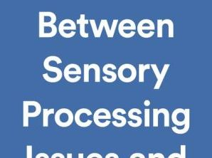 The Difference Between Sensory Processing Issues and ADHD