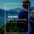 Why hiking does wonders for your mind and body