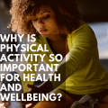 Why is physical activity so important for health and wellbeing?