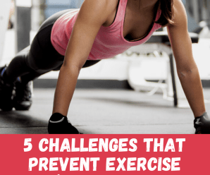 5 Challenges that Prevent Exercise (and How to Overcome Them)