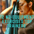 12 No-Equipment Exercises Top Trainers Swear By