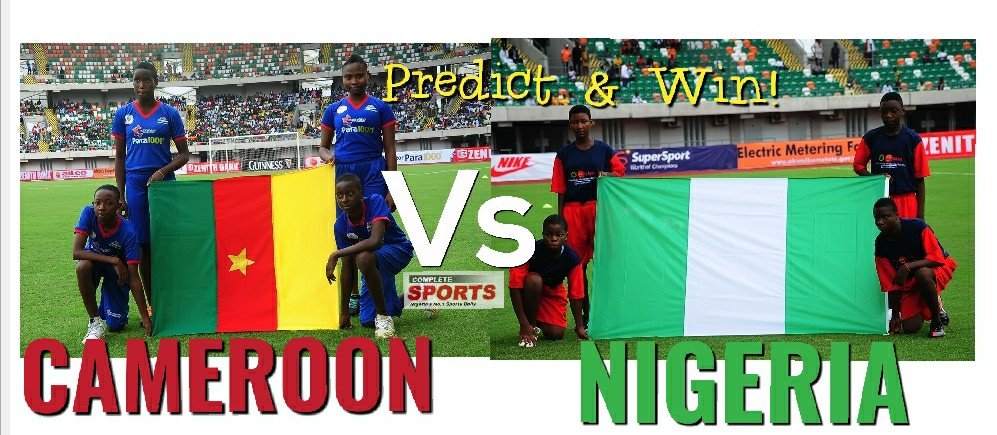 Cameroon vs Nigeria: Predict & Win N50,000 with Complete Sports