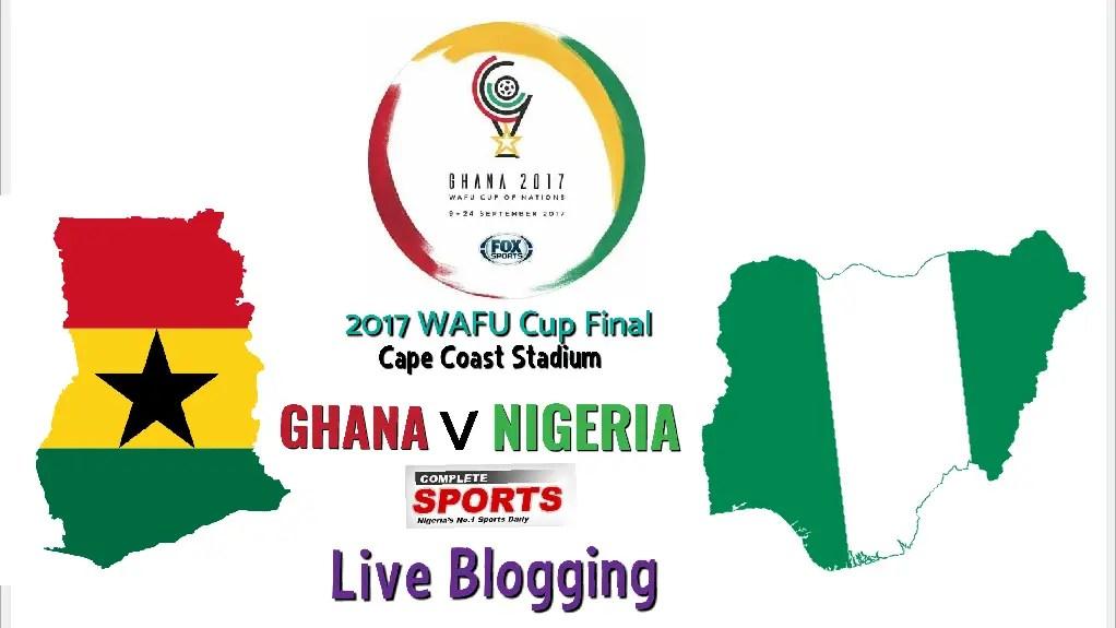 LIVE BLOGGING: Ghana vs Nigeria (2017 WAFU Cup Final)