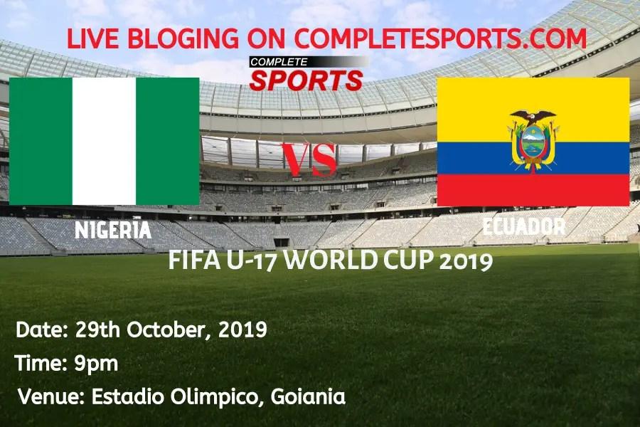 Live Blogging: Nigeria Vs Ecuador (2019 FIFA U17 World Cup)