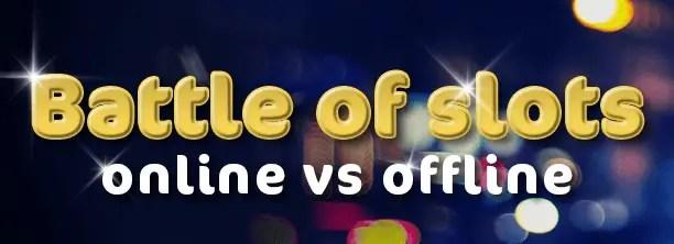 Slots Battle: Online Vs. Offline