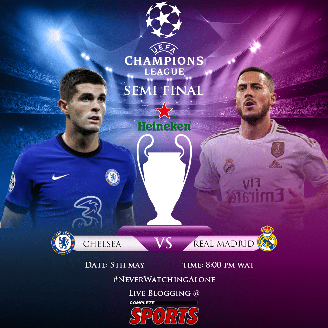 Live Blogging: Chelsea Vs Real Madrid (UCL 2020/21 Semi-Final) #NeverWatchingAlone