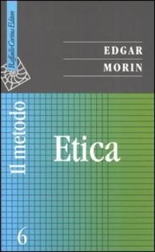 Il Metodo. L'Etica. Vol. 6 - Edgar Morin