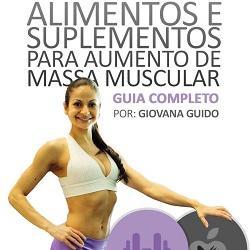 Guia de Alimentos e Suplementos Para Ganho de Massa Muscular